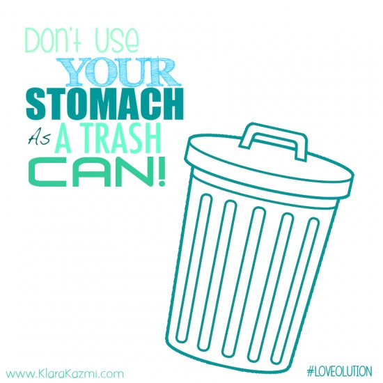 dont use your stomach as a trashcan